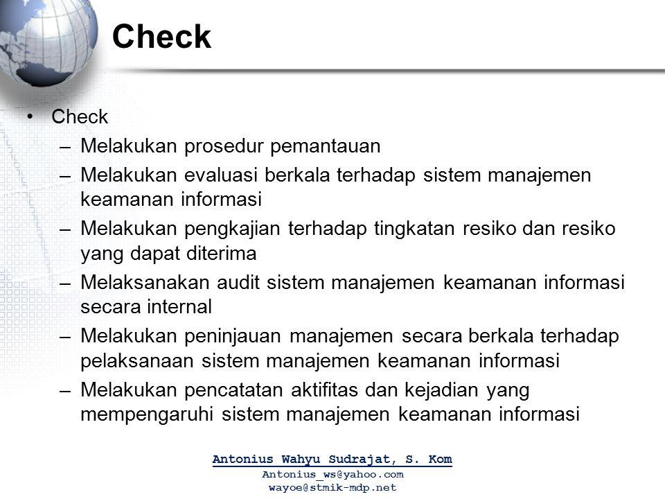 Check –Melakukan prosedur pemantauan –Melakukan evaluasi berkala terhadap sistem manajemen keamanan informasi –Melakukan pengkajian terhadap tingkatan