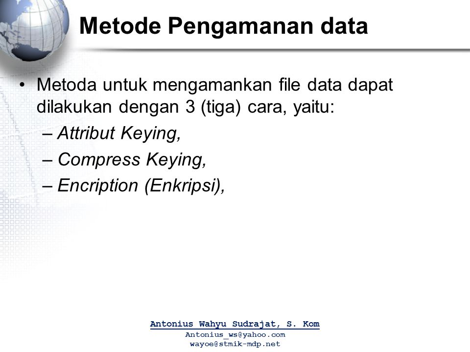 Metode Pengamanan data Metoda untuk mengamankan file data dapat dilakukan dengan 3 (tiga) cara, yaitu: –Attribut Keying, –Compress Keying, –Encription (Enkripsi), Antonius Wahyu Sudrajat, S.