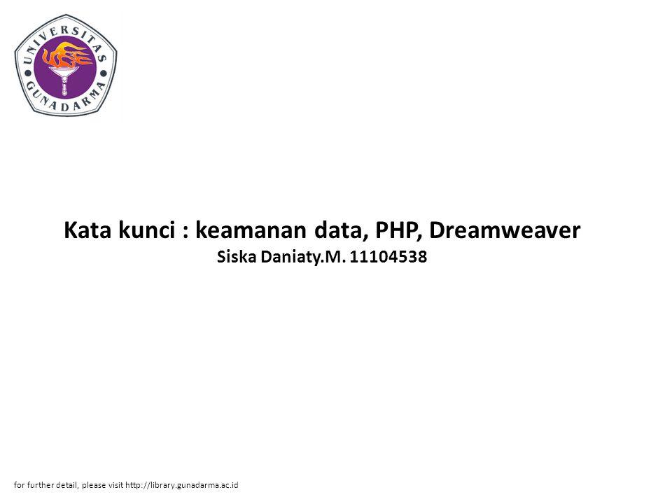 Kata kunci : keamanan data, PHP, Dreamweaver Siska Daniaty.M. 11104538 for further detail, please visit http://library.gunadarma.ac.id
