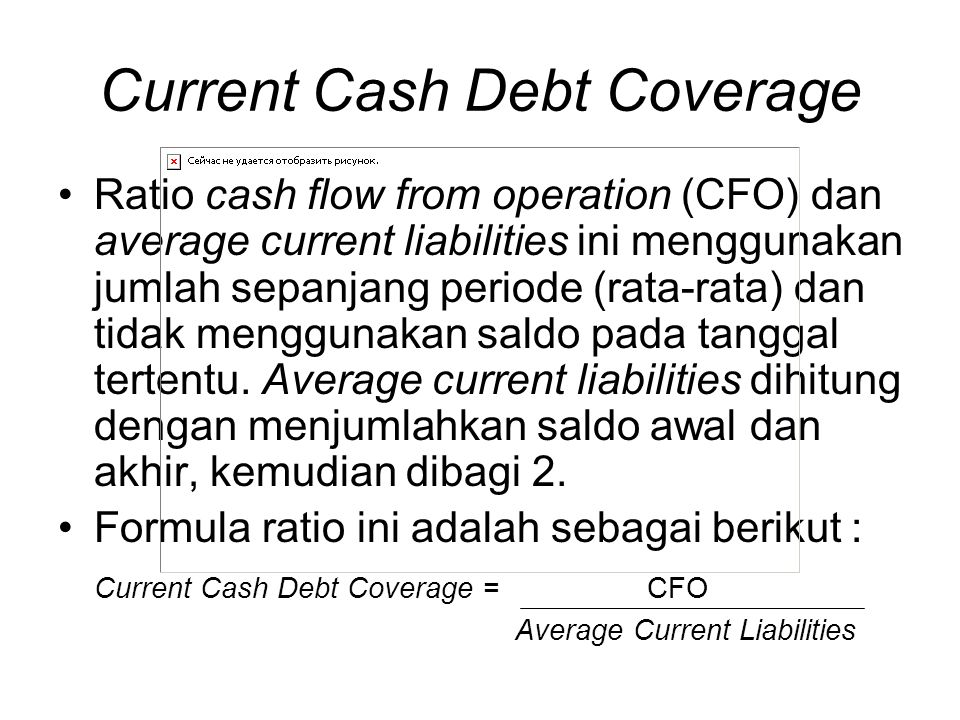 Current Cash Debt Coverage Ratio cash flow from operation (CFO) dan average current liabilities ini menggunakan jumlah sepanjang periode (rata-rata) d