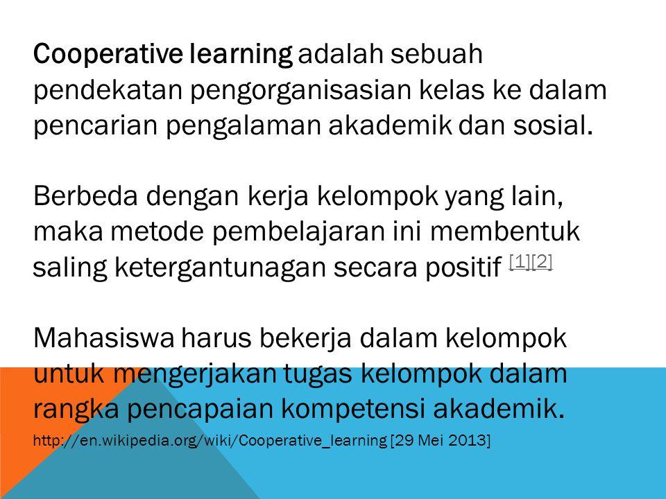 Cooperative learning adalah sebuah pendekatan pengorganisasian kelas ke dalam pencarian pengalaman akademik dan sosial. Berbeda dengan kerja kelompok