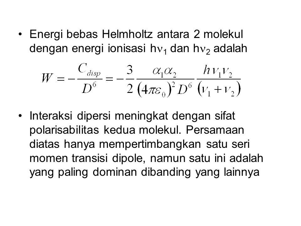 Energi bebas Helmholtz antara 2 molekul dengan energi ionisasi h 1 dan h 2 adalah Interaksi dipersi meningkat dengan sifat polarisabilitas kedua molekul.