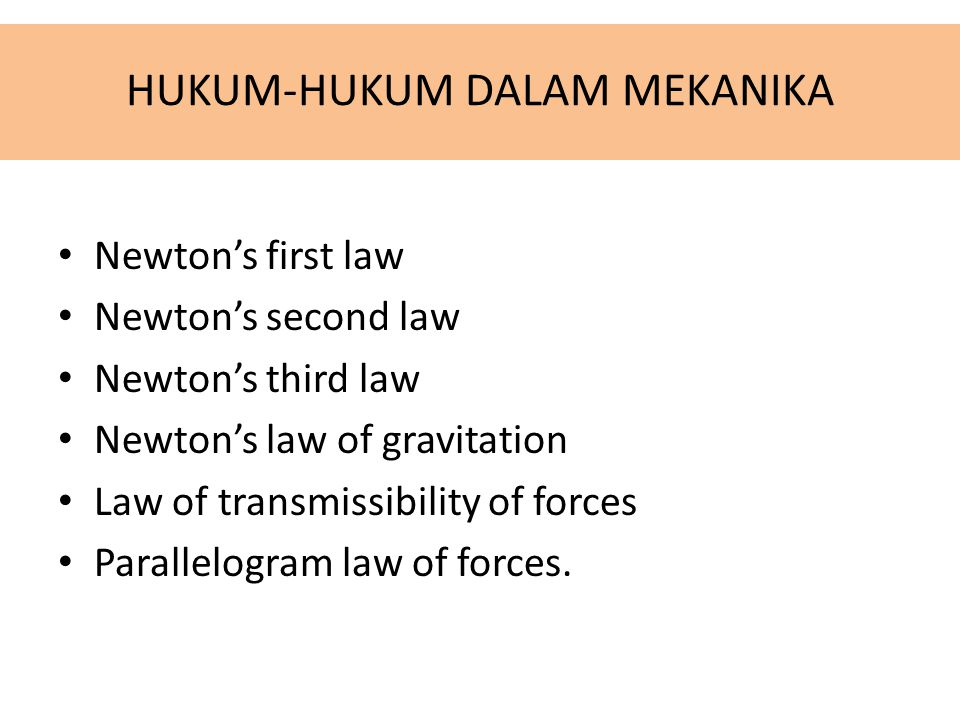 HUKUM-HUKUM DALAM MEKANIKA Newton's first law Newton's second law Newton's third law Newton's law of gravitation Law of transmissibility of forces Parallelogram law of forces.