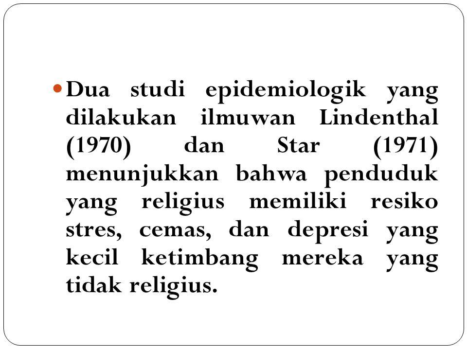 Dua studi epidemiologik yang dilakukan ilmuwan Lindenthal (1970) dan Star (1971) menunjukkan bahwa penduduk yang religius memiliki resiko stres, cemas, dan depresi yang kecil ketimbang mereka yang tidak religius.