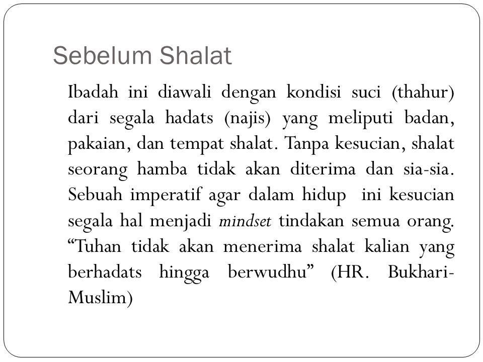 Sebelum Shalat Ibadah ini diawali dengan kondisi suci (thahur) dari segala hadats (najis) yang meliputi badan, pakaian, dan tempat shalat.