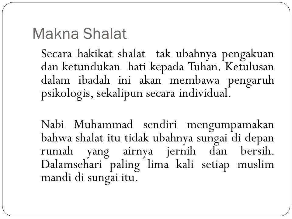 Makna Shalat Secara hakikat shalat tak ubahnya pengakuan dan ketundukan hati kepada Tuhan.