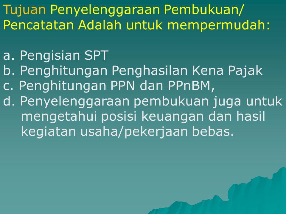 d.Pembukuan dengan menggunakan bahasa asing dan mata uang selain Rupiah dapat diselenggarakan oleh WP setelah mendapat izin Menteri Keuangan e.Perubahan terhadap metode pembukuan dan atau tahun buku, harus mendapat persetujuan dari Direktur Jenderal Pajak.