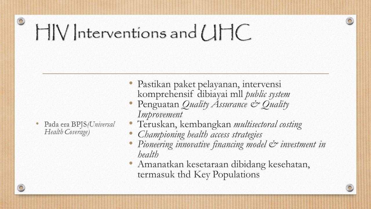 HIV Interventions and UHC Pada era BPJS(Universal Health Coverage) Pastikan paket pelayanan, intervensi komprehensif dibiayai mll public system Pengua