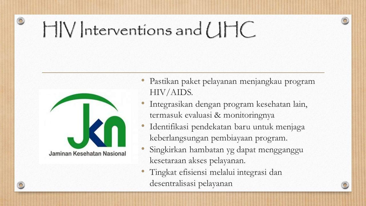 HIV Interventions and UHC Pastikan paket pelayanan menjangkau program HIV/AIDS. Integrasikan dengan program kesehatan lain, termasuk evaluasi & monito