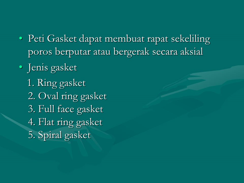 Peti Gasket dapat membuat rapat sekeliling poros berputar atau bergerak secara aksialPeti Gasket dapat membuat rapat sekeliling poros berputar atau be