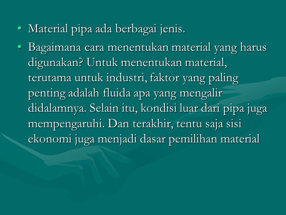 Material pipa ada berbagai jenis.Material pipa ada berbagai jenis. Bagaimana cara menentukan material yang harus digunakan? Untuk menentukan material,