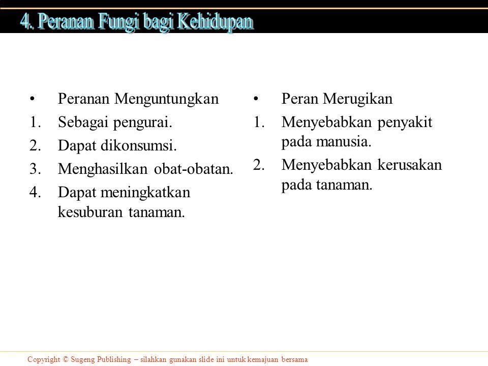 Copyright © Sugeng Publishing – silahkan gunakan slide ini untuk kemajuan bersama Peranan Menguntungkan 1.Sebagai pengurai.