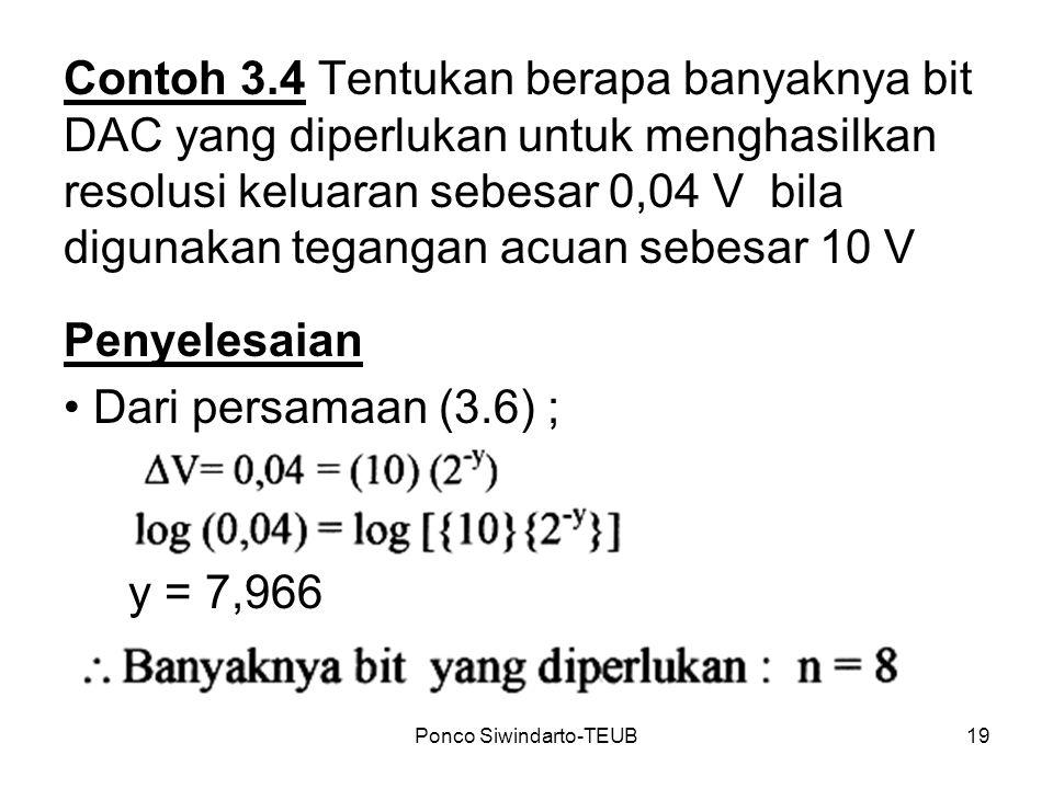 Ponco Siwindarto-TEUB19 Contoh 3.4 Tentukan berapa banyaknya bit DAC yang diperlukan untuk menghasilkan resolusi keluaran sebesar 0,04 V bila digunaka