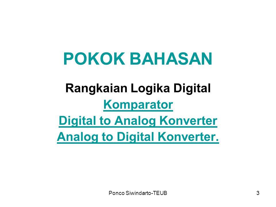 Ponco Siwindarto-TEUB3 POKOK BAHASAN Rangkaian Logika Digital Komparator Digital to Analog Konverter Analog to Digital Konverter.