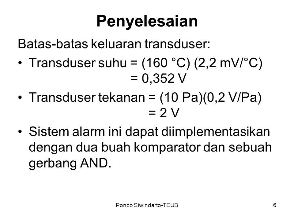 Ponco Siwindarto-TEUB6 Penyelesaian Batas-batas keluaran transduser: Transduser suhu = (160 °C) (2,2 mV/°C) = 0,352 V Transduser tekanan = (10 Pa)(0,2