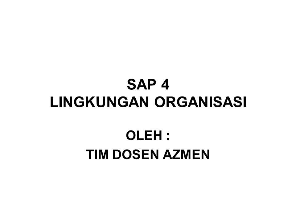 SAP 4 LINGKUNGAN ORGANISASI OLEH : TIM DOSEN AZMEN