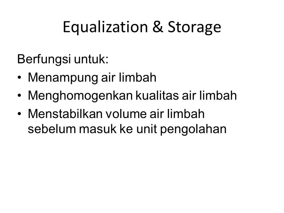 Equalization & Storage Berfungsi untuk: Menampung air limbah Menghomogenkan kualitas air limbah Menstabilkan volume air limbah sebelum masuk ke unit pengolahan