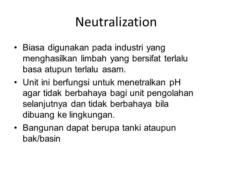 Neutralization Biasa digunakan pada industri yang menghasilkan limbah yang bersifat terlalu basa atupun terlalu asam. Unit ini berfungsi untuk menetra