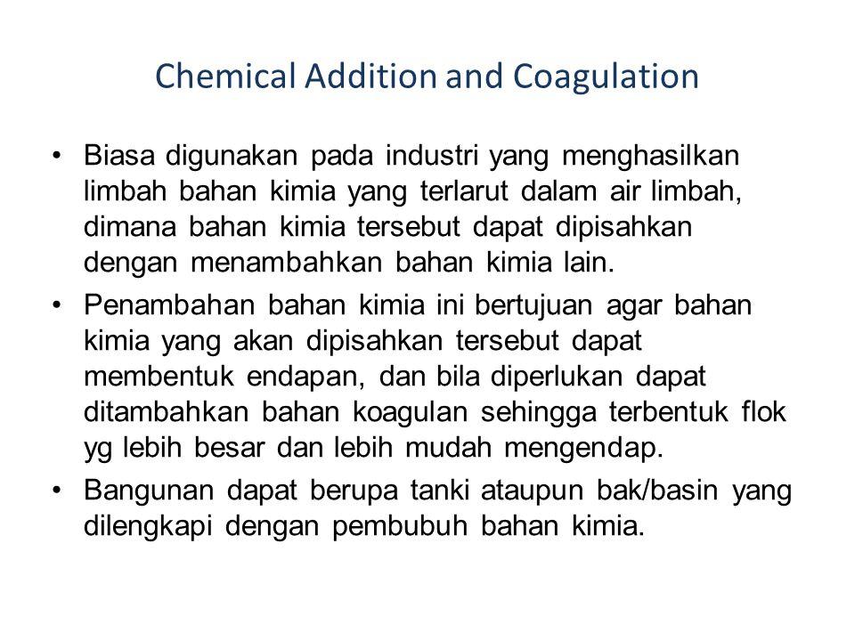 Chemical Addition and Coagulation Biasa digunakan pada industri yang menghasilkan limbah bahan kimia yang terlarut dalam air limbah, dimana bahan kimia tersebut dapat dipisahkan dengan menambahkan bahan kimia lain.