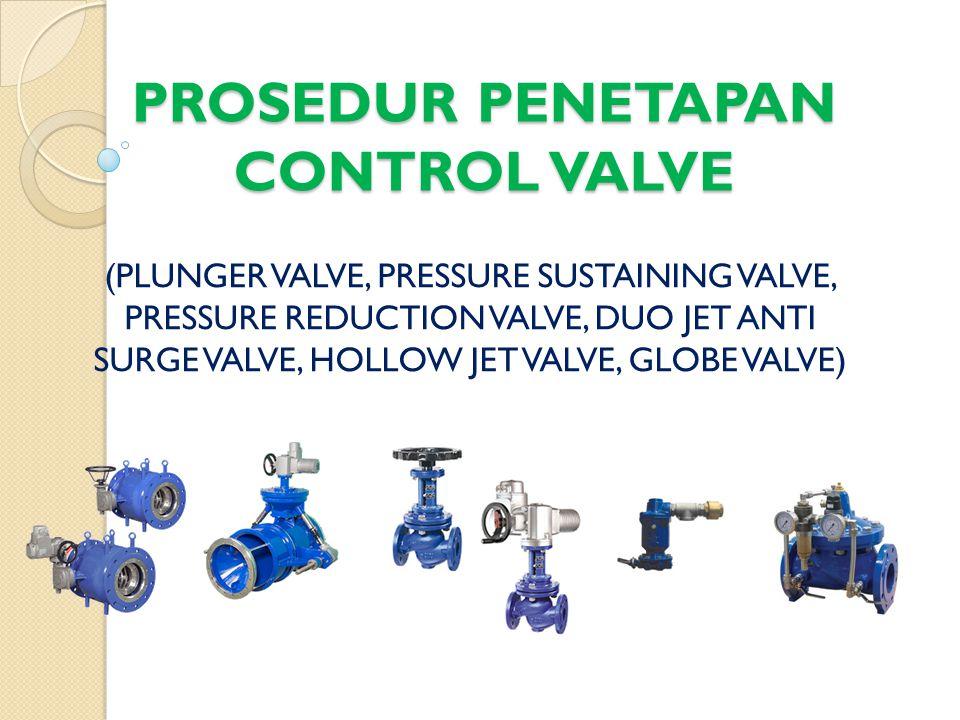 PENGANTAR Pada dasarnya control valve berfungsi untuk mengendalikan aliran dan tekanan pada pipa Bisa juga berfungsi sebagai on/off atau buka tutup aliran Diperlukan data yang lengkap untuk penetapan jenis control valve yang akan digunakan