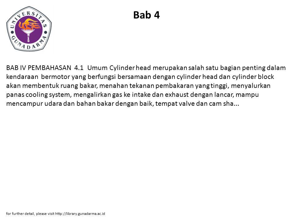 Bab 4 BAB IV PEMBAHASAN 4.1 Umum Cylinder head merupakan salah satu bagian penting dalam kendaraan bermotor yang berfungsi bersamaan dengan cylinder h