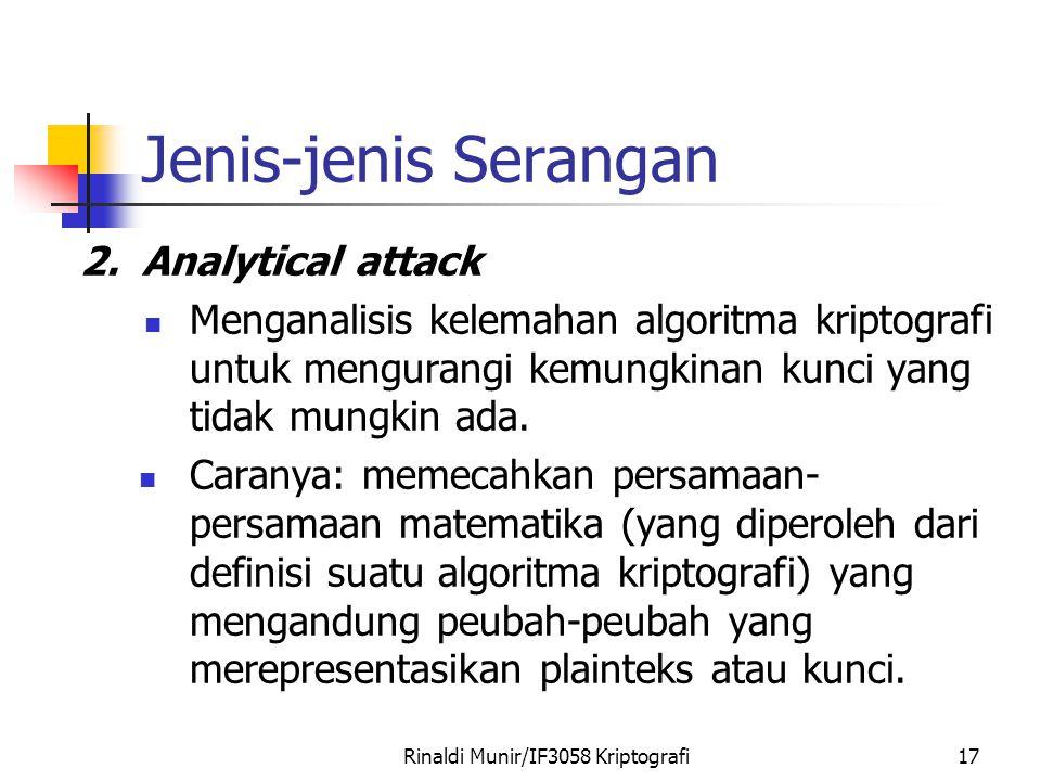Rinaldi Munir/IF3058 Kriptografi17 Jenis-jenis Serangan 2. Analytical attack Menganalisis kelemahan algoritma kriptografi untuk mengurangi kemungkinan