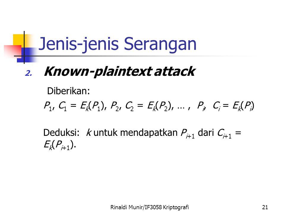 Rinaldi Munir/IF3058 Kriptografi21 Jenis-jenis Serangan 2. Known-plaintext attack Diberikan: P 1, C 1 = E k (P 1 ), P 2, C 2 = E k (P 2 ), …, P i, C i
