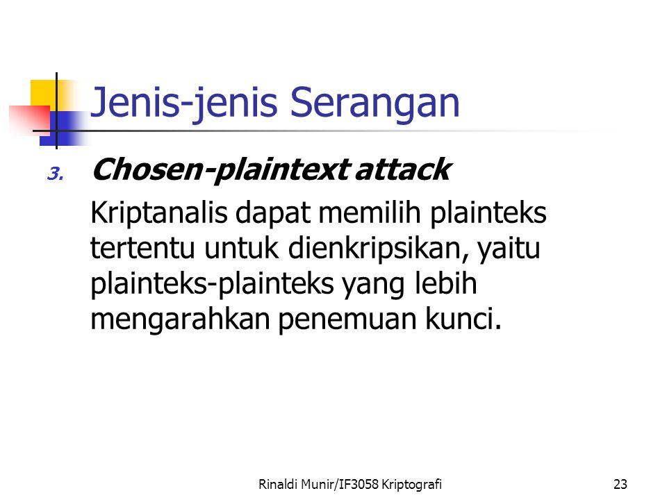 Rinaldi Munir/IF3058 Kriptografi23 Jenis-jenis Serangan 3. Chosen-plaintext attack Kriptanalis dapat memilih plainteks tertentu untuk dienkripsikan, y