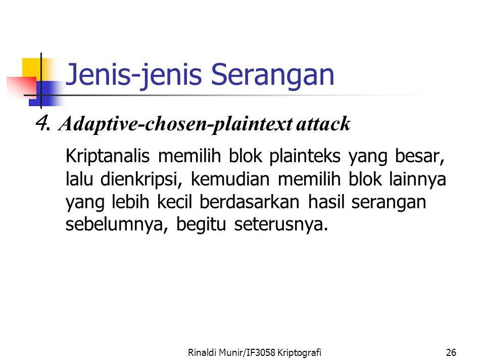 Rinaldi Munir/IF3058 Kriptografi26 Jenis-jenis Serangan 4. Adaptive-chosen-plaintext attack Kriptanalis memilih blok plainteks yang besar, lalu dienkr