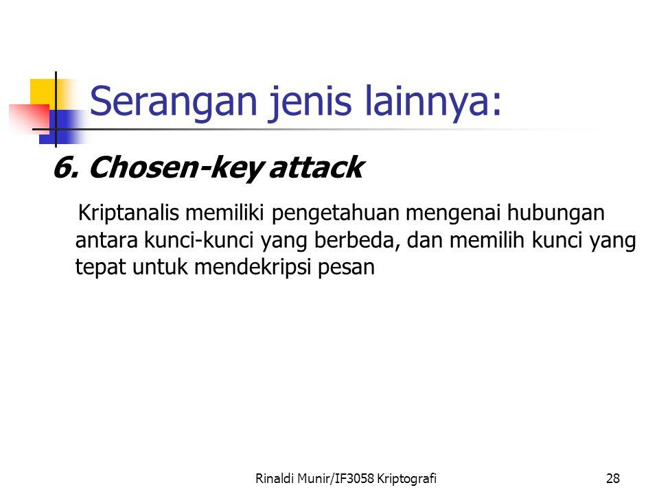 Rinaldi Munir/IF3058 Kriptografi28 Serangan jenis lainnya: 6. Chosen-key attack Kriptanalis memiliki pengetahuan mengenai hubungan antara kunci-kunci
