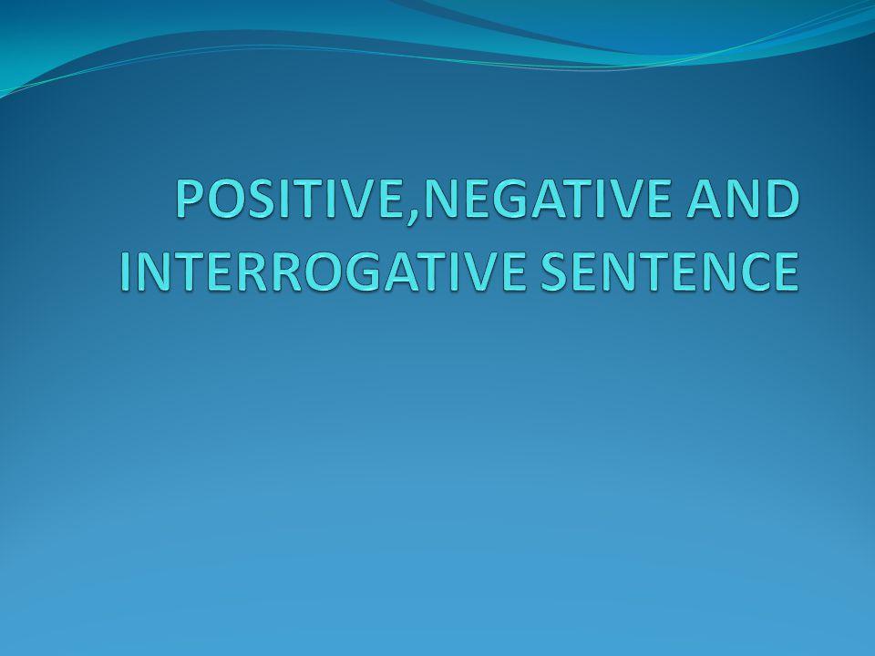 POSITIVE SENTENCE Adalah kalimat pernyataan atau kalimat berita karena kalimat ini digunakan untuk menyatakan atau memberitakan sesuatu