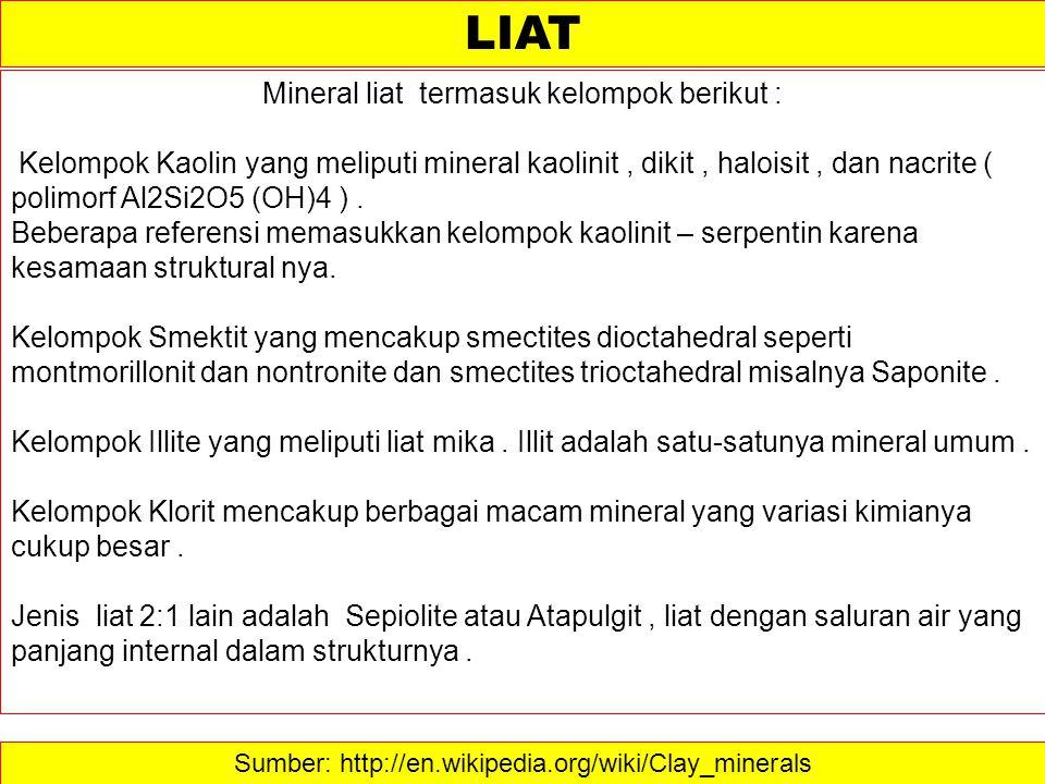 Sumber: http://en.wikipedia.org/wiki/Clay_minerals LIAT Mineral liat termasuk kelompok berikut : Kelompok Kaolin yang meliputi mineral kaolinit, dikit