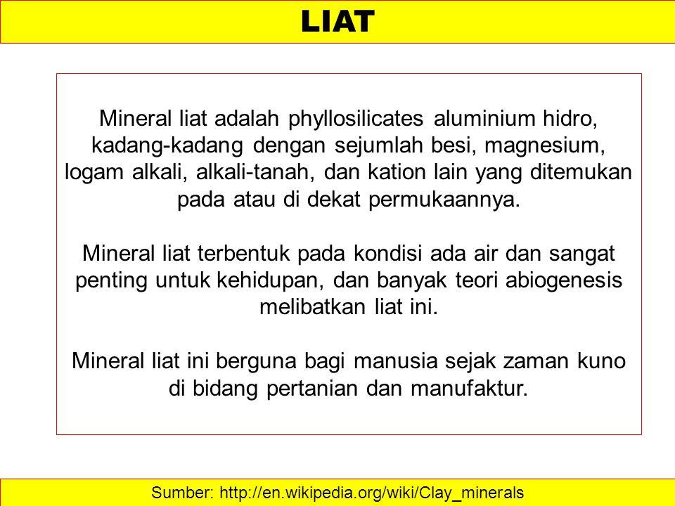 Sumber: http://en.wikipedia.org/wiki/Clay_minerals LIAT Mineral liat adalah phyllosilicates aluminium hidro, kadang-kadang dengan sejumlah besi, magne