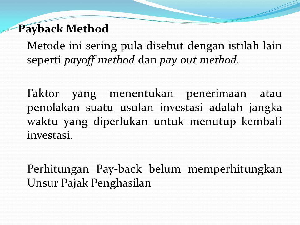 Payback Method Metode ini sering pula disebut dengan istilah lain seperti payoff method dan pay out method. Faktor yang menentukan penerimaan atau pen