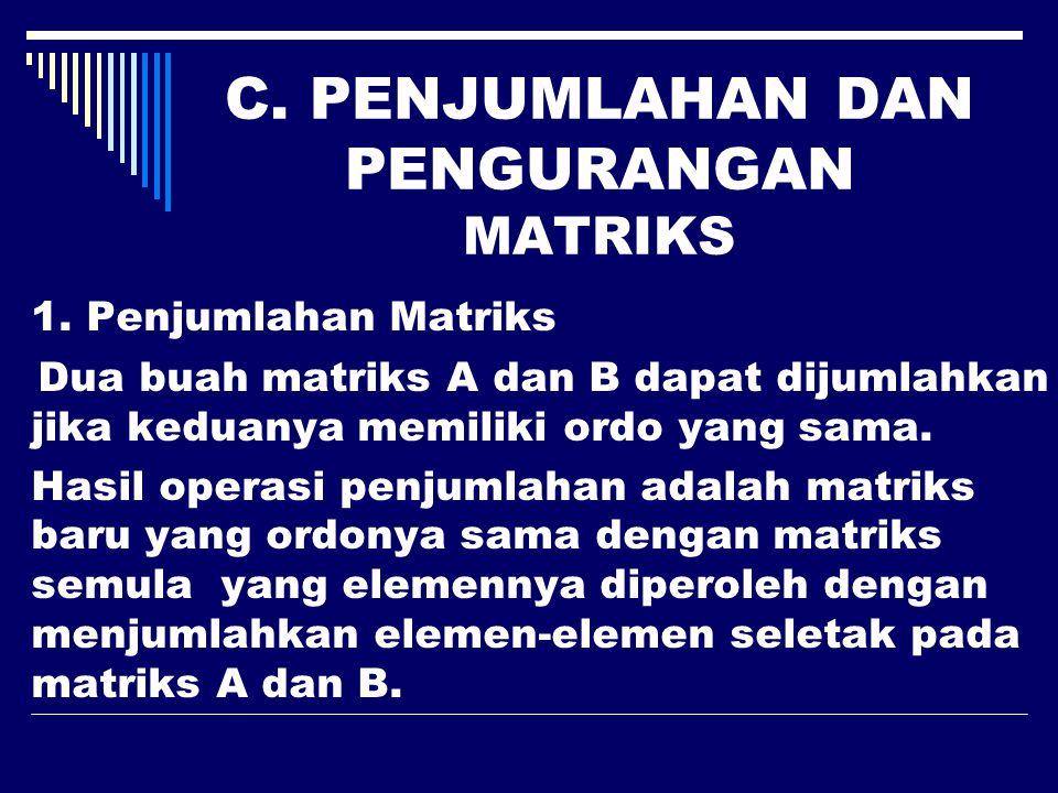 C.PENJUMLAHAN DAN PENGURANGAN MATRIKS 1.