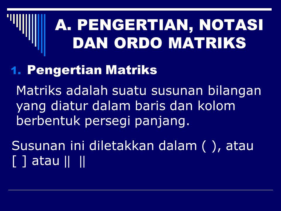 A.PENGERTIAN, NOTASI DAN ORDO MATRIKS 1.
