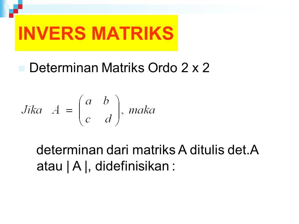 INVERS MATRIKS Determinan Matriks Ordo 2 x 2 determinan dari matriks A ditulis det.A atau | A |, didefinisikan :