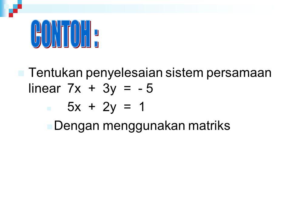 Tentukan penyelesaian sistem persamaan linear 7x + 3y = - 5 5x + 2y = 1 Dengan menggunakan matriks