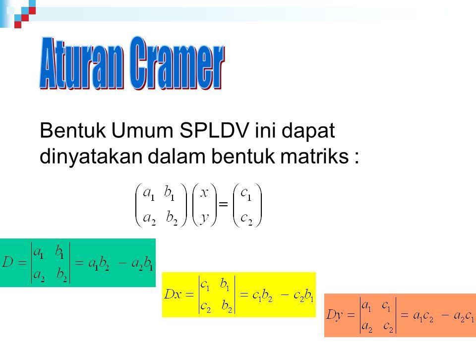 Bentuk Umum SPLDV ini dapat dinyatakan dalam bentuk matriks :