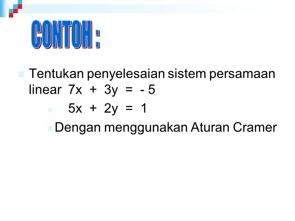 Tentukan penyelesaian sistem persamaan linear 7x + 3y = - 5 5x + 2y = 1 Dengan menggunakan Aturan Cramer