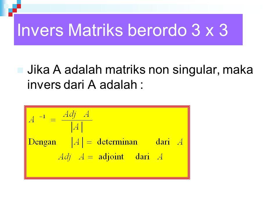 Invers Matriks berordo 3 x 3 Jika A adalah matriks non singular, maka invers dari A adalah :
