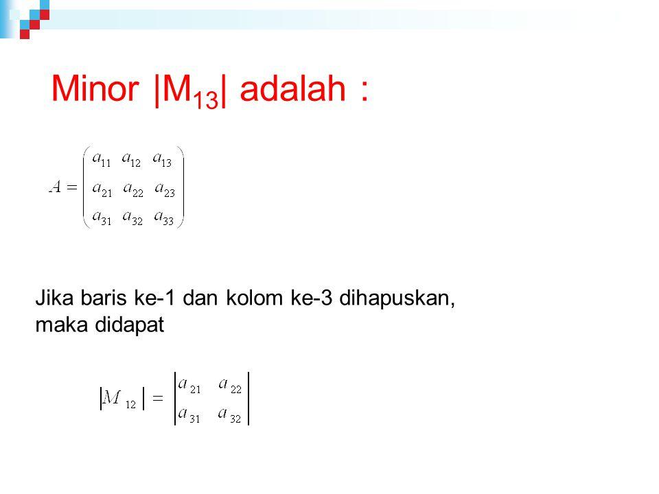 Minor |M 13 | adalah : Jika baris ke-1 dan kolom ke-3 dihapuskan, maka didapat