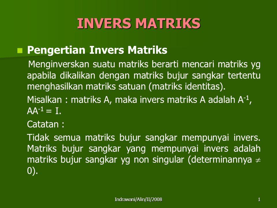 Indrawani/Alin/II/20081 INVERS MATRIKS Pengertian Invers Matriks Menginverskan suatu matriks berarti mencari matriks yg apabila dikalikan dengan matri
