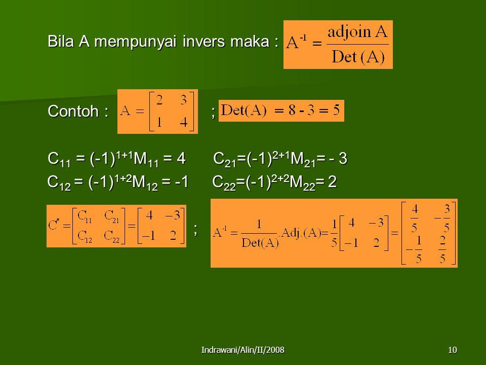 Indrawani/Alin/II/200810 Bila A mempunyai invers maka : Contoh : ; C 11 = (-1) 1+1 M 11 = 4 C 21 =(-1) 2+1 M 21 = - 3 C 12 = (-1) 1+2 M 12 = -1 C 22 =