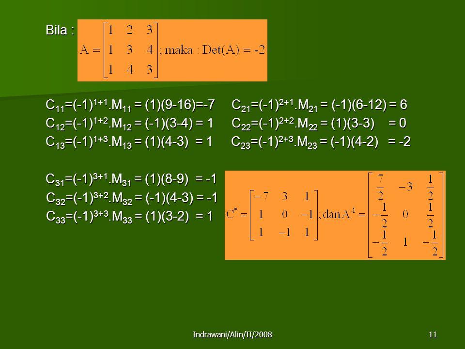 Indrawani/Alin/II/200811 Bila : C 11 =(-1) 1+1.M 11 = (1)(9-16)=-7 C 21 =(-1) 2+1.M 21 = (-1)(6-12) = 6 C 12 =(-1) 1+2.M 12 = (-1)(3-4) = 1 C 22 =(-1)