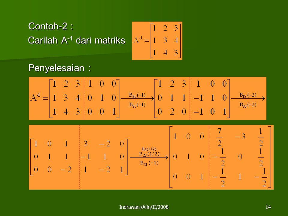 Indrawani/Alin/II/200814 Contoh-2 : Carilah A -1 dari matriks Carilah A -1 dari matriks Penyelesaian :