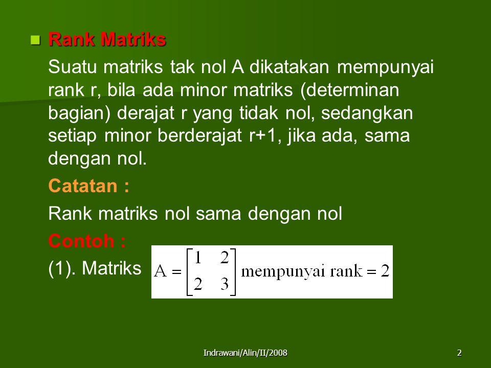 Indrawani/Alin/II/20082 Rank Matriks Rank Matriks Suatu matriks tak nol A dikatakan mempunyai rank r, bila ada minor matriks (determinan bagian) deraj