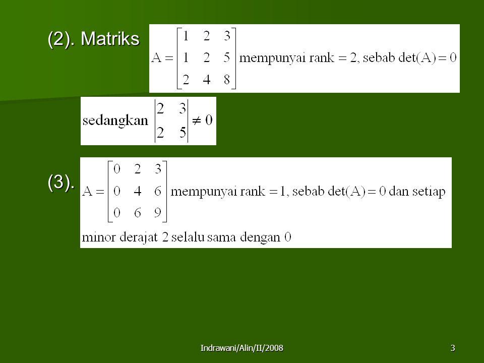 Indrawani/Alin/II/20084 Matriks Non Singular Matriks Non Singular Suatu matriks bujur sangkar A bertipe n x n disebut non-singular bila rank A = n (det(A)≠ 0) Bila rank A < n, maka A disebut singular.