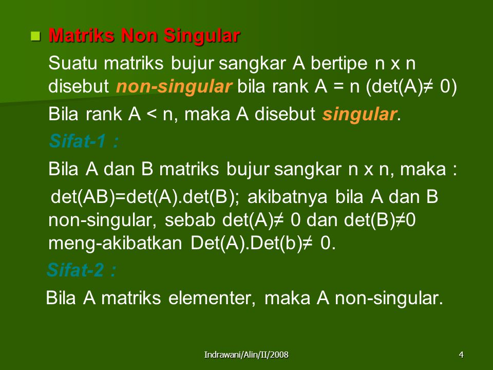Indrawani/Alin/II/20084 Matriks Non Singular Matriks Non Singular Suatu matriks bujur sangkar A bertipe n x n disebut non-singular bila rank A = n (de