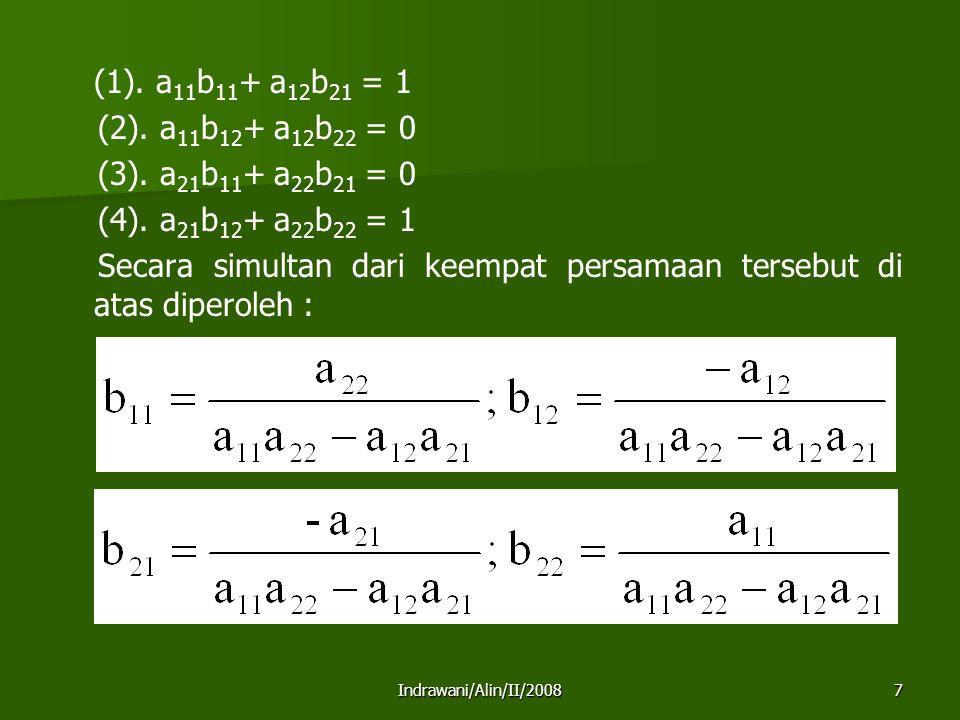 Indrawani/Alin/II/20088 Contoh : Carilah invers matriks Penyelesaian : det (A) = (8)(3)-(4)(5) = 4